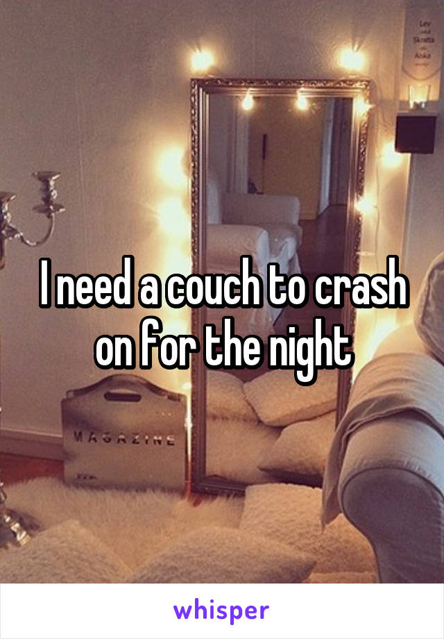I need a couch to crash on for the night