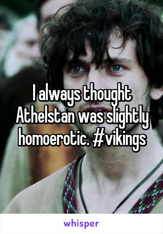 I always thought Athelstan was slightly homoerotic. #vikings