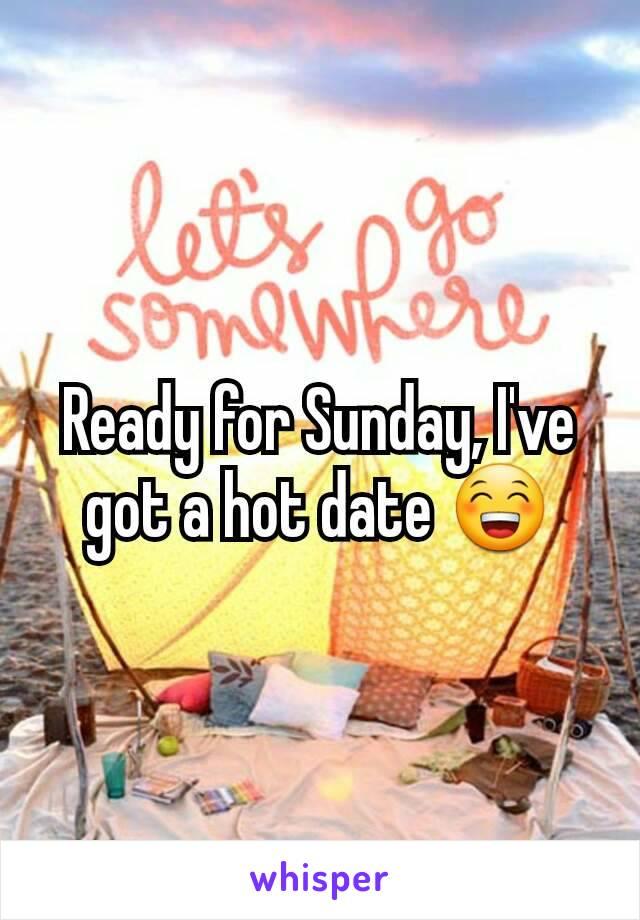 Ready for Sunday, I've got a hot date 😁