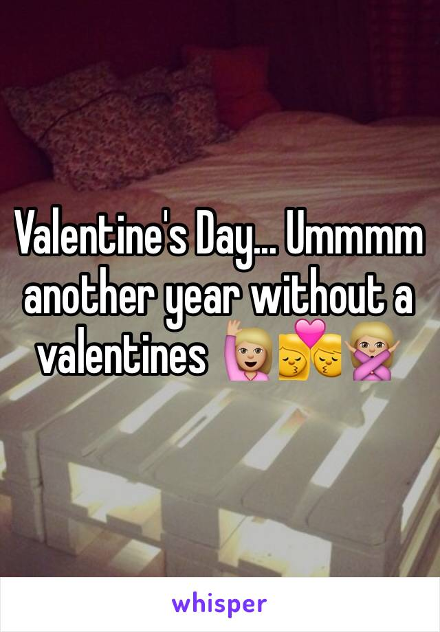 Valentine's Day... Ummmm another year without a valentines 🙋🏼💏🙅🏼