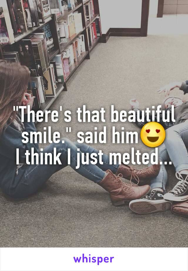 """There's that beautiful smile."" said him😍 I think I just melted..."