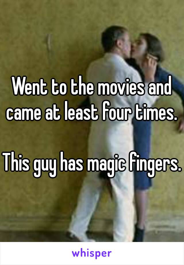 Went to the movies and came at least four times.   This guy has magic fingers.