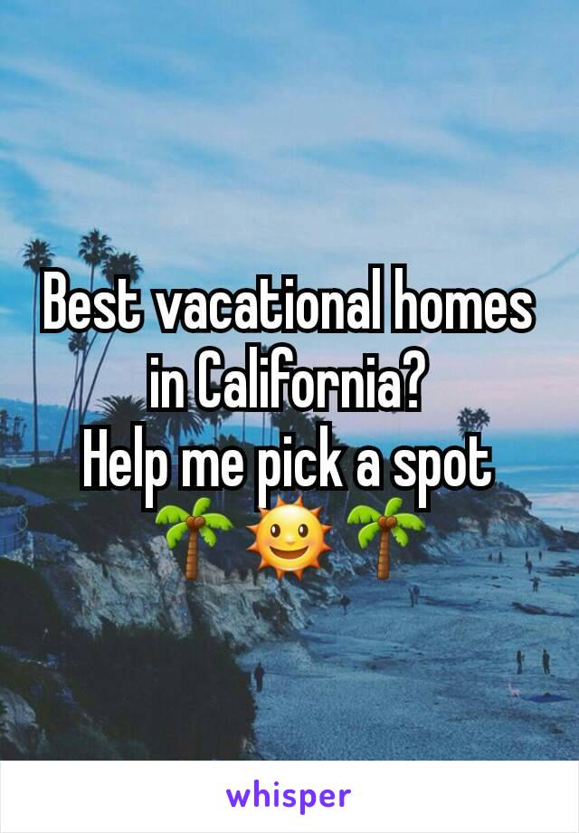 Best vacational homes in California? Help me pick a spot 🌴🌞🌴