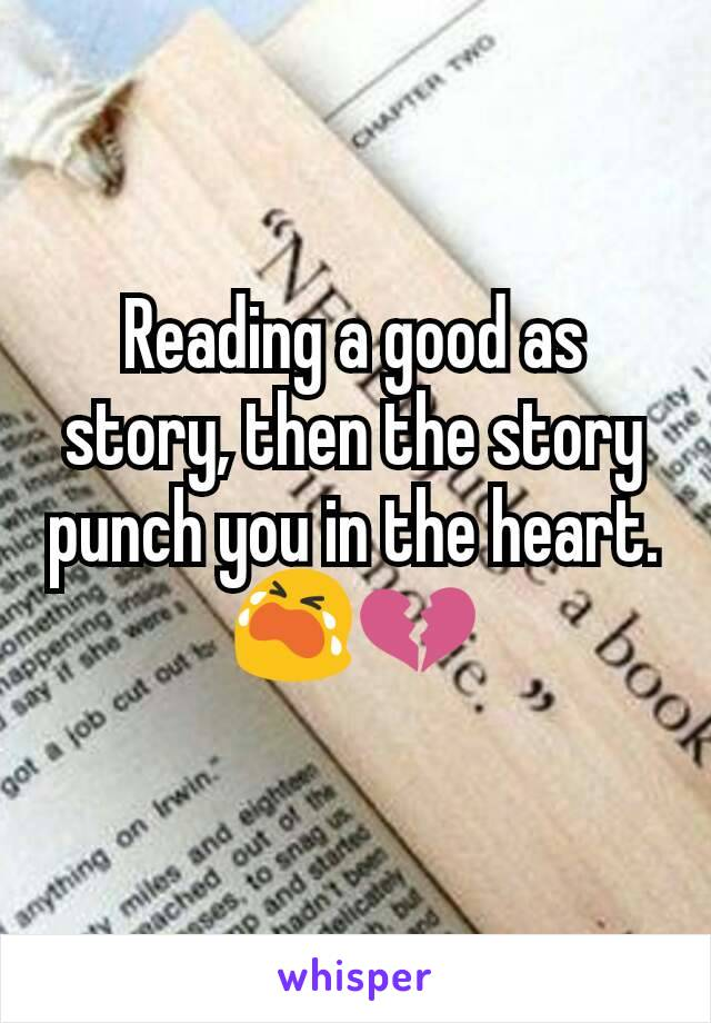Reading a good as story, then the story punch you in the heart. 😭💔