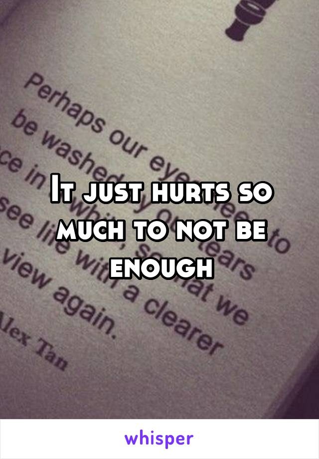 It just hurts so much to not be enough