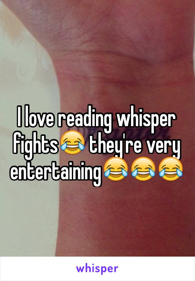 I love reading whisper fights😂 they're very entertaining😂😂😂