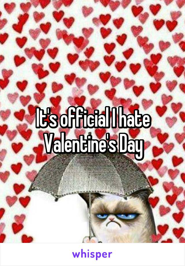 It's official I hate Valentine's Day