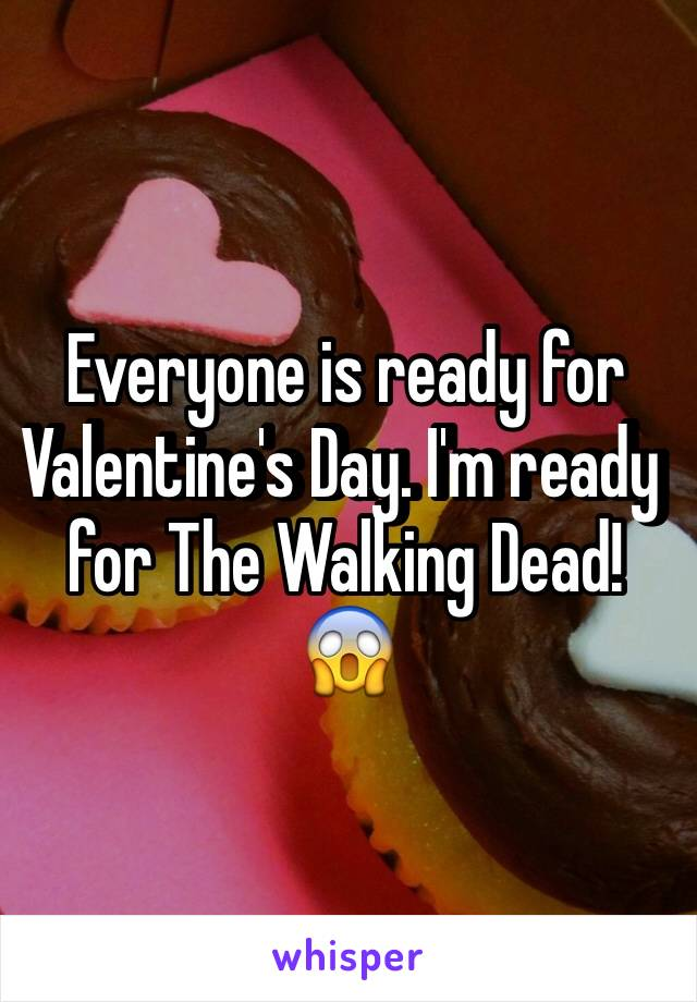 Everyone is ready for Valentine's Day. I'm ready for The Walking Dead! 😱