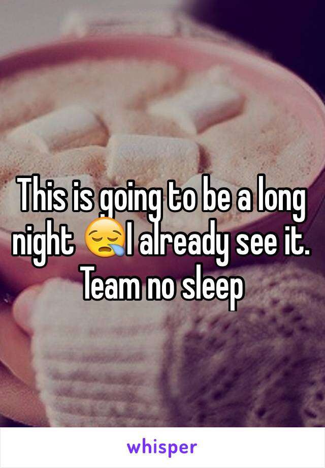 This is going to be a long night 😪I already see it.  Team no sleep