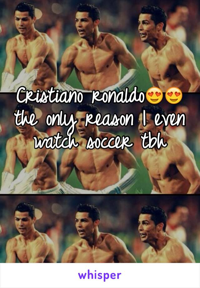 Cristiano ronaldo😍😍 the only reason I even watch soccer tbh