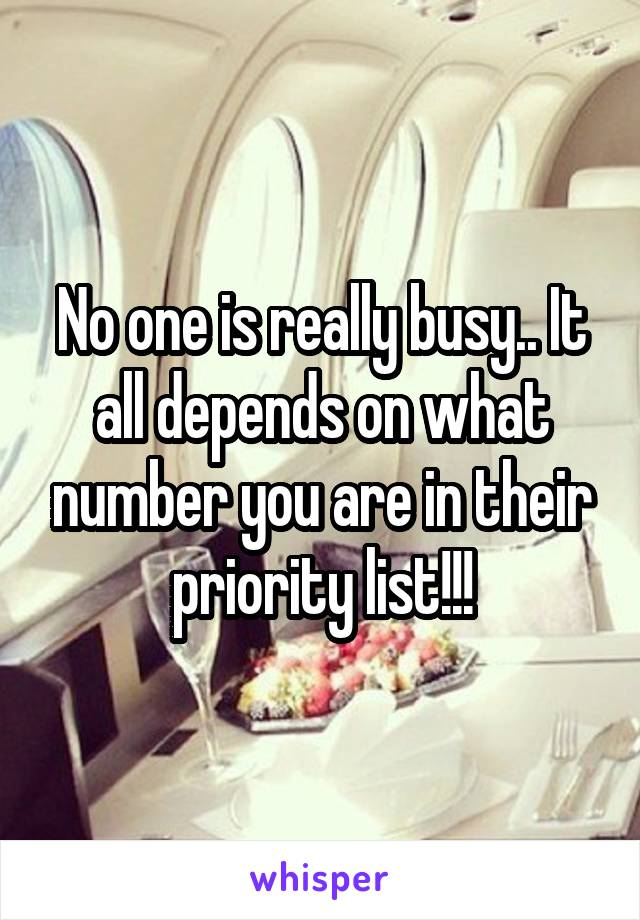 No one is really busy.. It all depends on what number you are in their priority list!!!