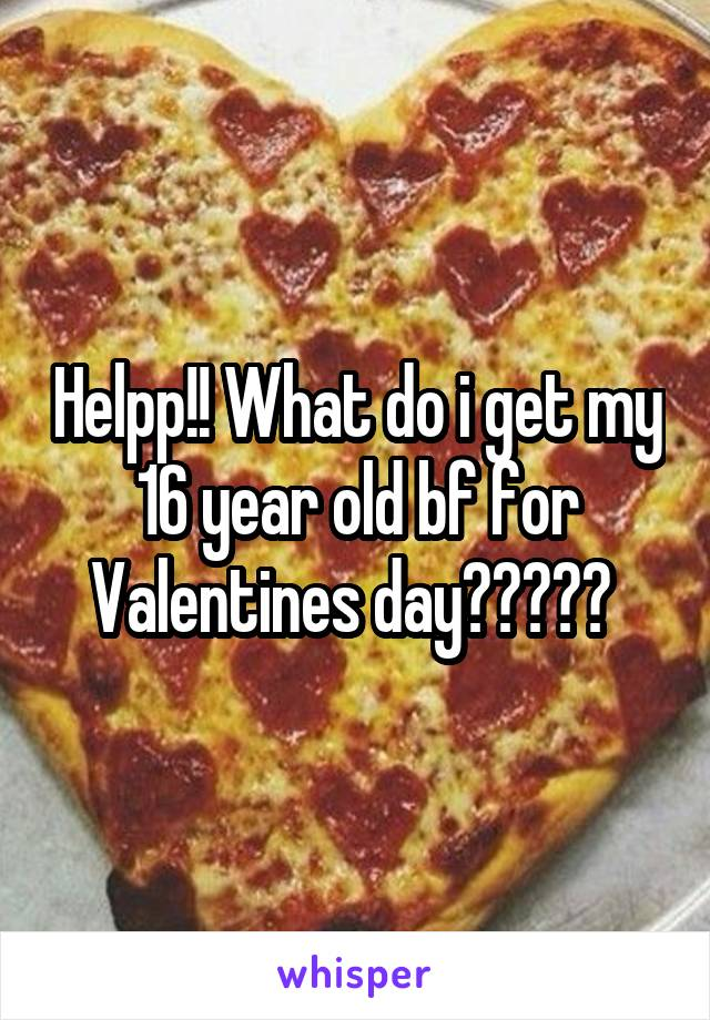 Helpp!! What do i get my 16 year old bf for Valentines day?????
