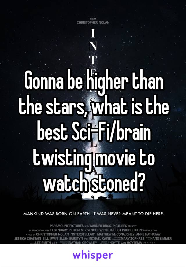 Gonna be higher than the stars, what is the best Sci-Fi/brain twisting movie to watch stoned?