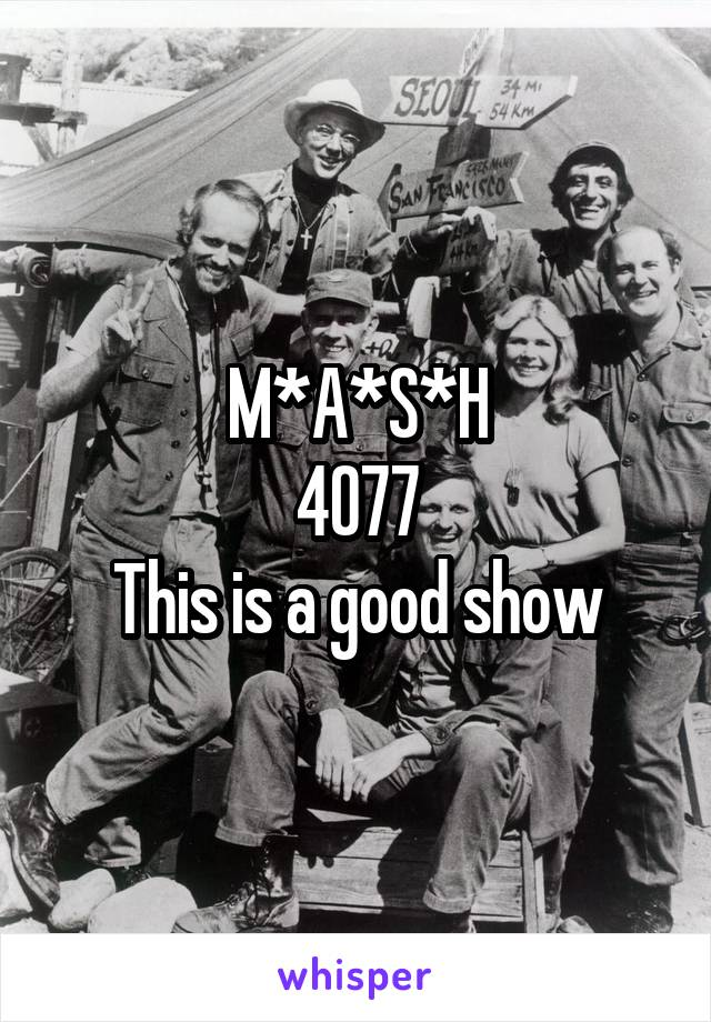 M*A*S*H 4077 This is a good show
