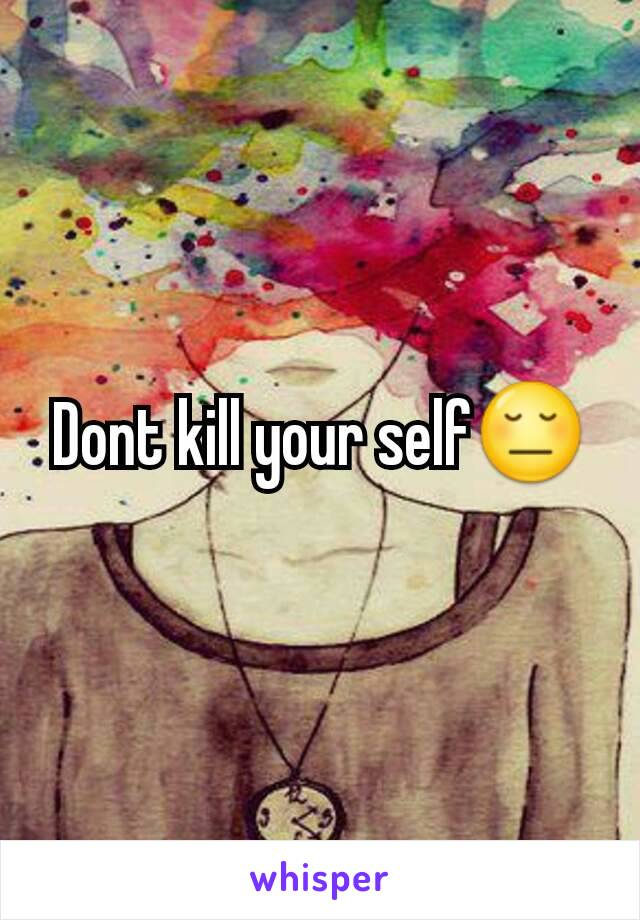 Dont kill your self😔