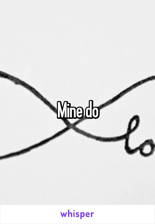 Mine do