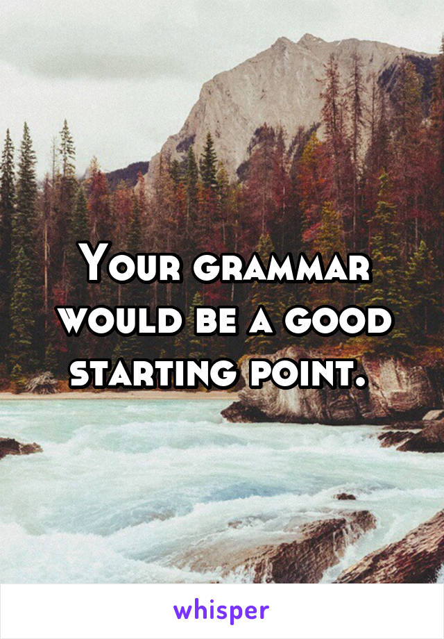Your grammar would be a good starting point.