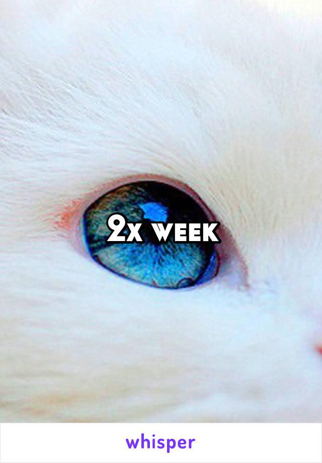 2x week