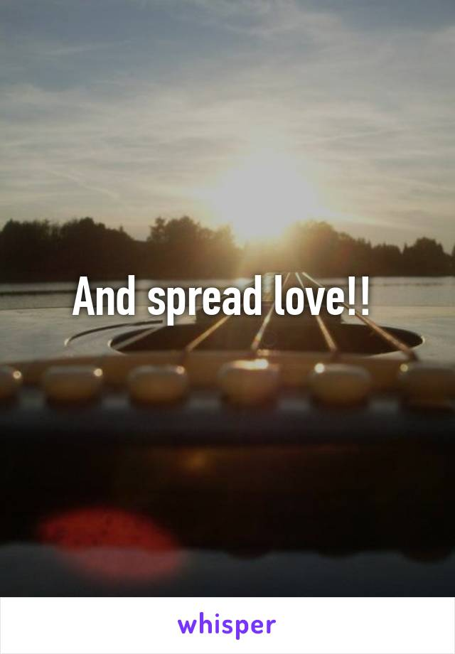 And spread love!!