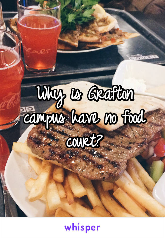 Why is Grafton campus have no food court?