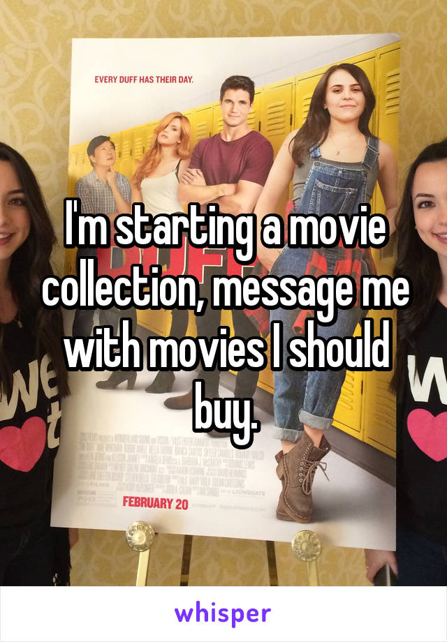 I'm starting a movie collection, message me with movies I should buy.