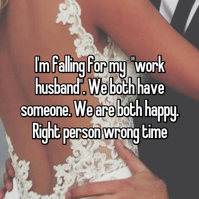 """I'm falling for my  """"work husband"""". We both have someone. We are both happy. Right person wrong time"""
