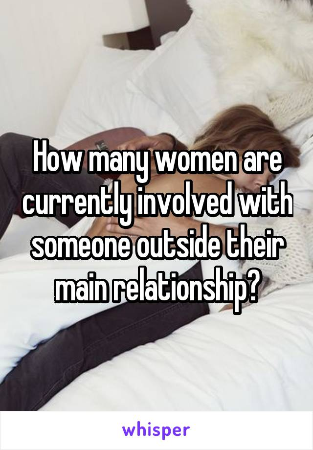 How many women are currently involved with someone outside their main relationship?