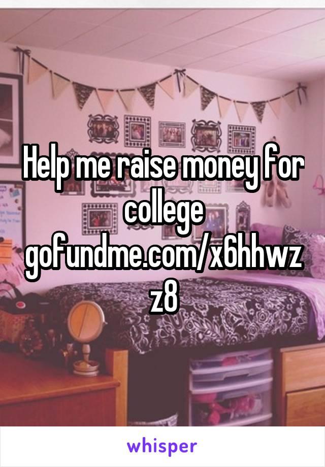 Help me raise money for college gofundme.com/x6hhwzz8