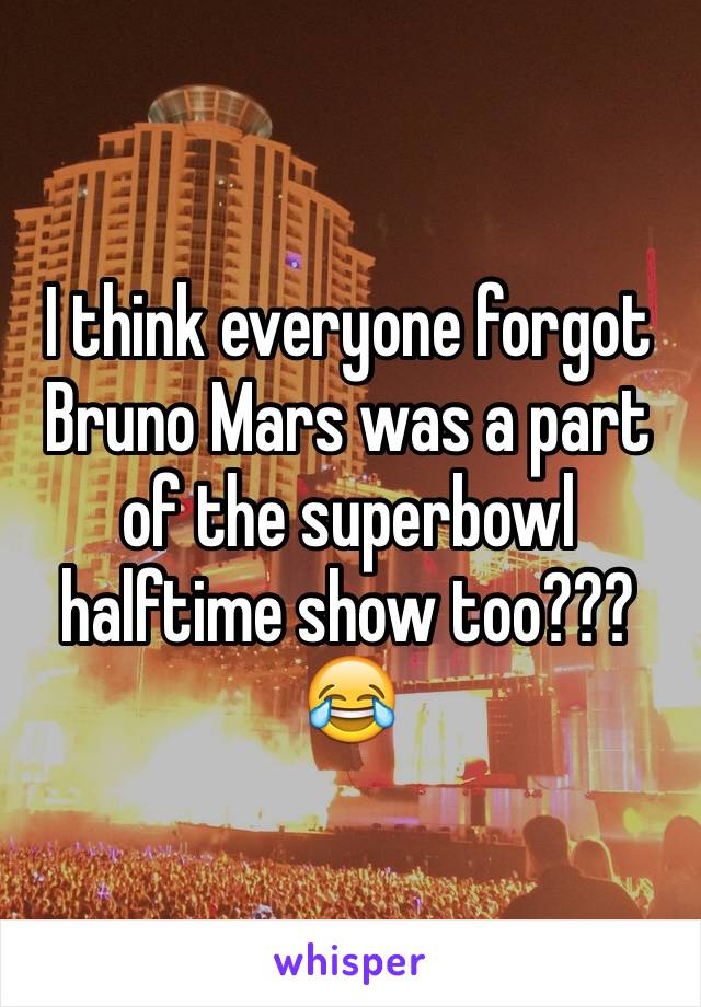 I think everyone forgot Bruno Mars was a part of the superbowl halftime show too??? 😂