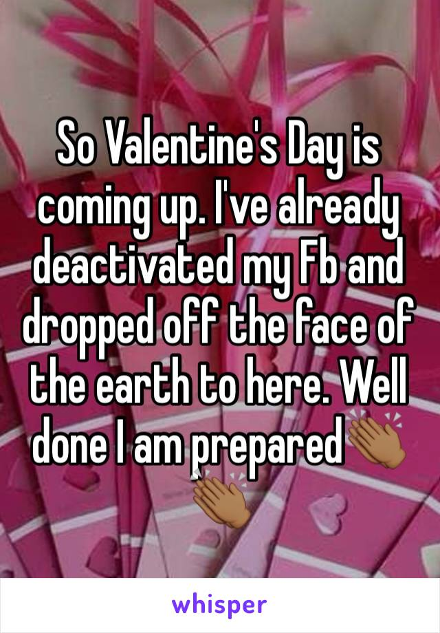 So Valentine's Day is coming up. I've already deactivated my Fb and dropped off the face of the earth to here. Well done I am prepared👏🏾👏🏾