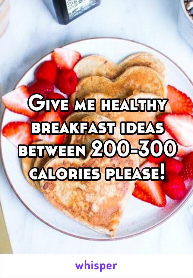 Give me healthy breakfast ideas between 200-300 calories please!