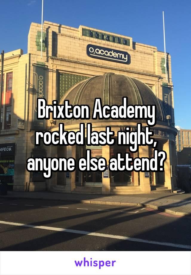 Brixton Academy rocked last night, anyone else attend?