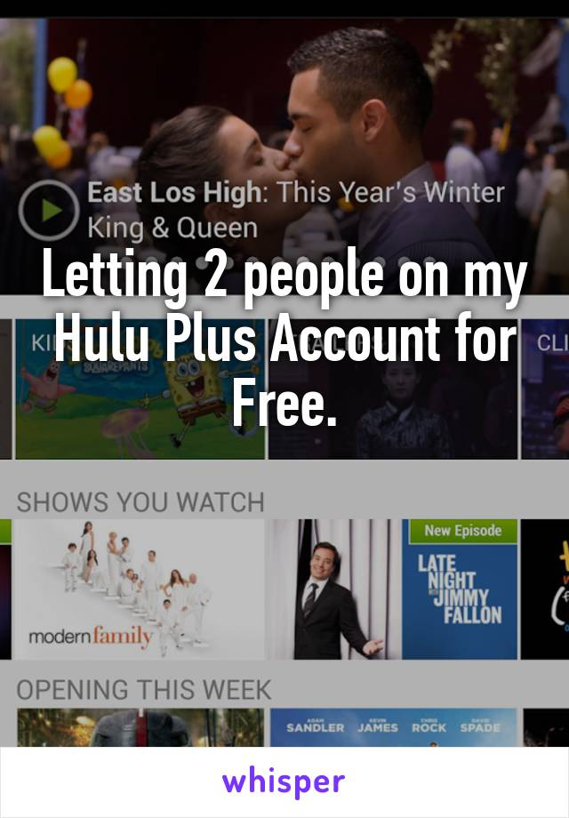 Letting 2 people on my Hulu Plus Account for Free.