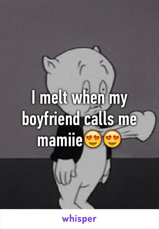 I melt when my boyfriend calls me mamiie😍😍