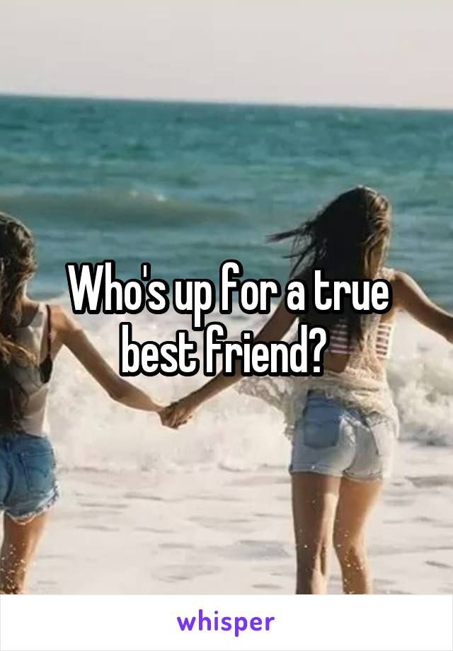 Who's up for a true best friend?