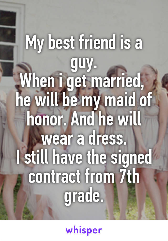My best friend is a guy when i get married he will be my maid of my best friend is a guy when i get married he will be my maid of thecheapjerseys Gallery