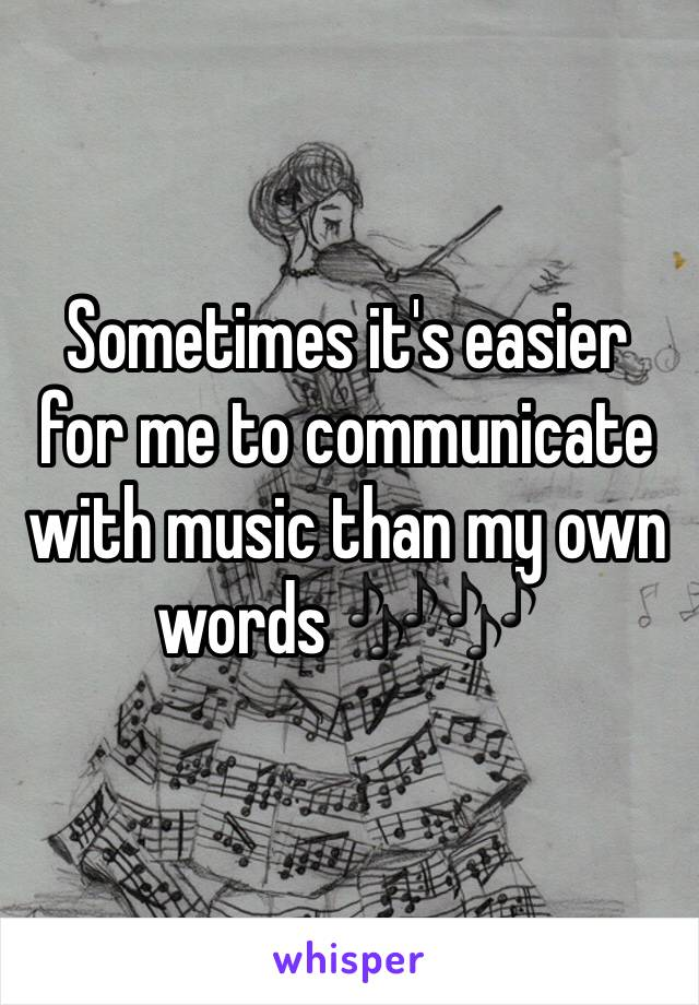 Sometimes it's easier for me to communicate with music than my own words 🎶🎶
