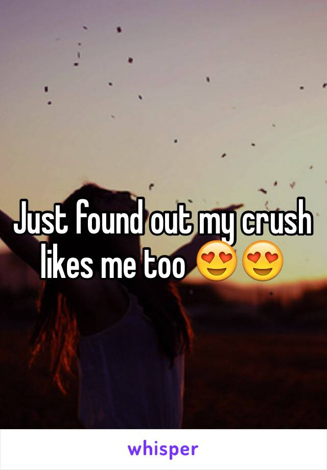Just found out my crush likes me too 😍😍
