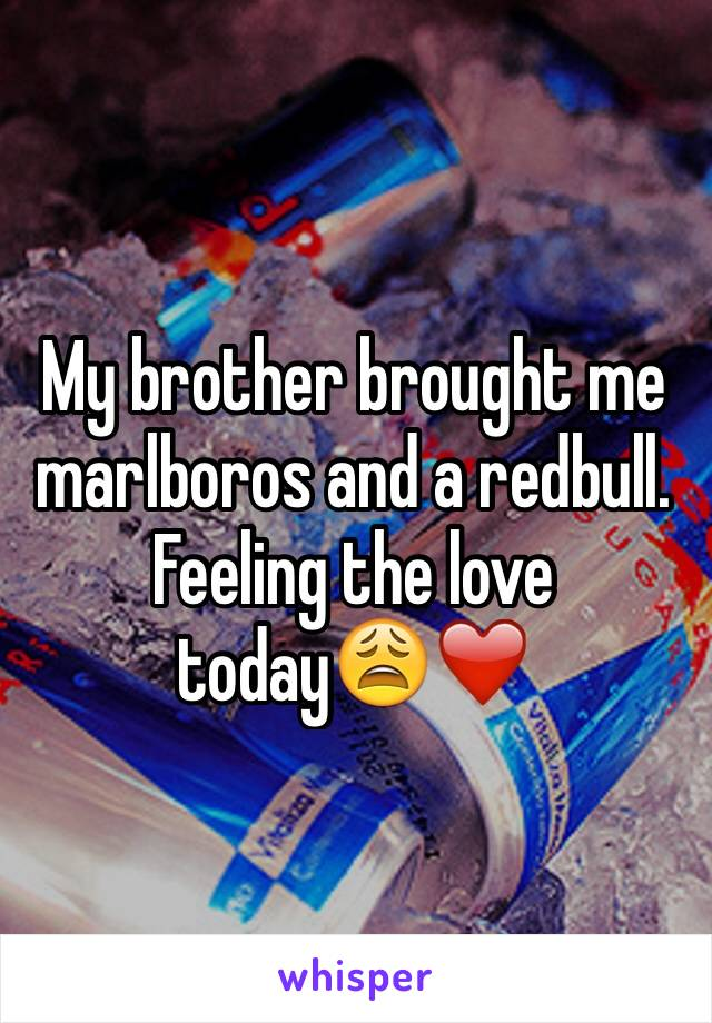 My brother brought me marlboros and a redbull. Feeling the love today😩❤️