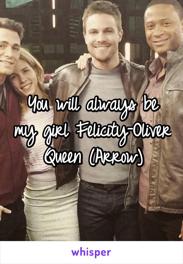 You will always be my girl Felicity-Oliver Queen (Arrow)