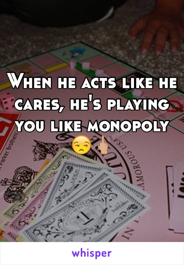 When he acts like he cares, he's playing you like monopoly 😒🖕🏼
