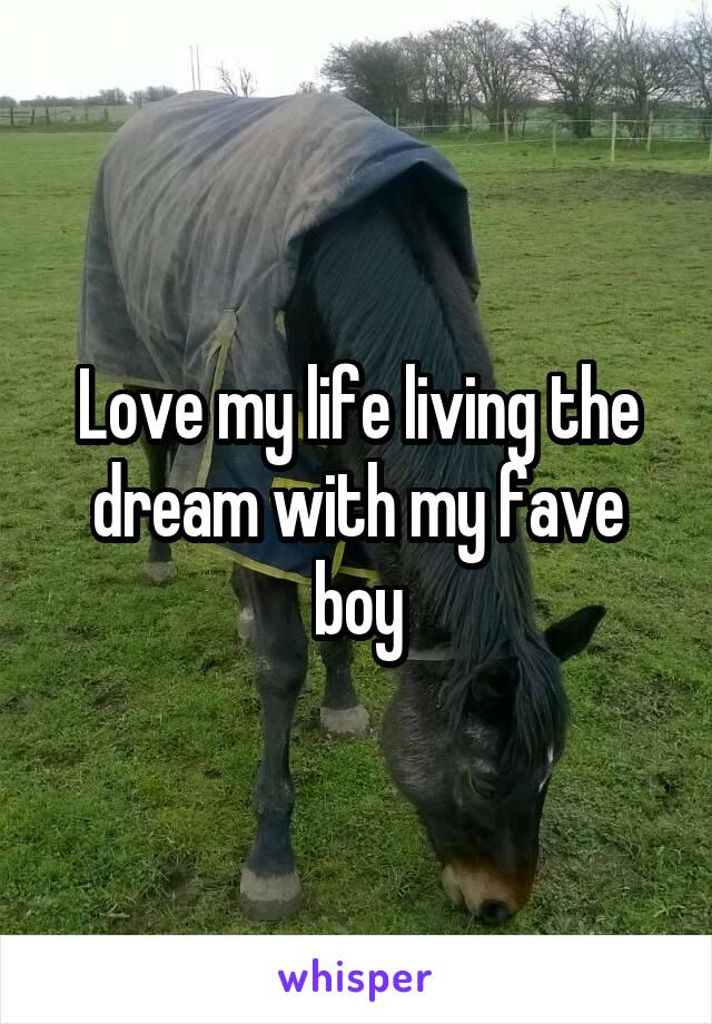 Love my life living the dream with my fave boy