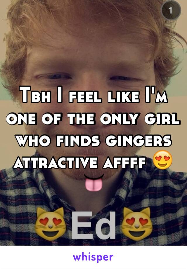 Tbh I feel like I'm one of the only girl who finds gingers attractive affff 😍👅