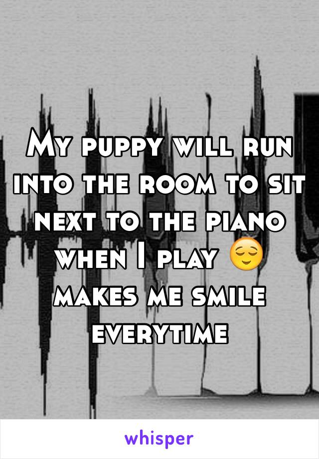 My puppy will run into the room to sit next to the piano when I play 😌 makes me smile everytime