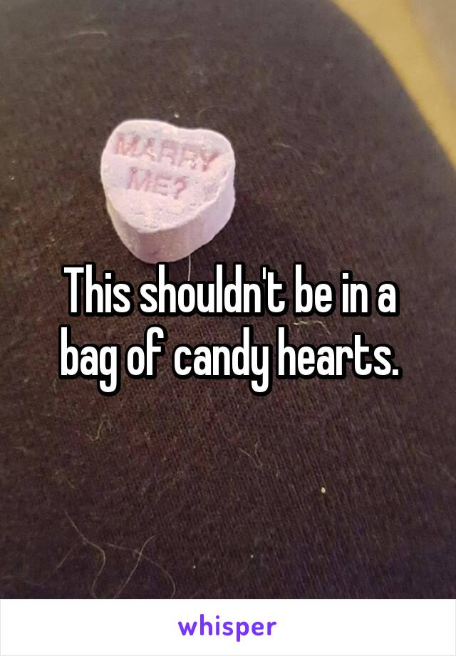 This shouldn't be in a bag of candy hearts.