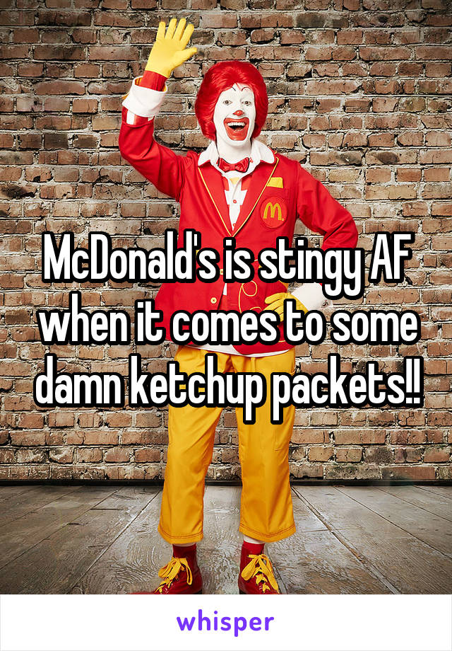 McDonald's is stingy AF when it comes to some damn ketchup packets!!