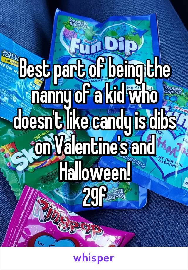 Best part of being the nanny of a kid who doesn't like candy is dibs on Valentine's and Halloween! 29f