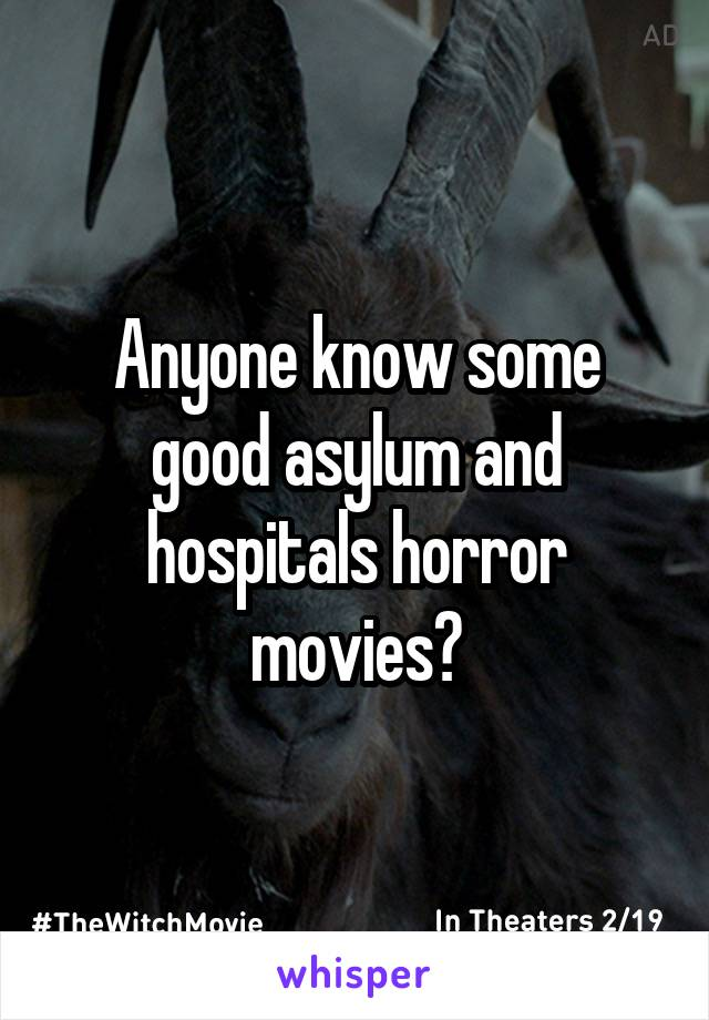 Anyone know some good asylum and hospitals horror movies?