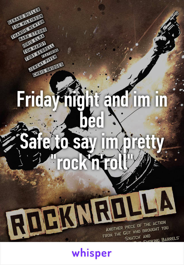 """Friday night and im in bed Safe to say im pretty """"rock'n'roll"""""""