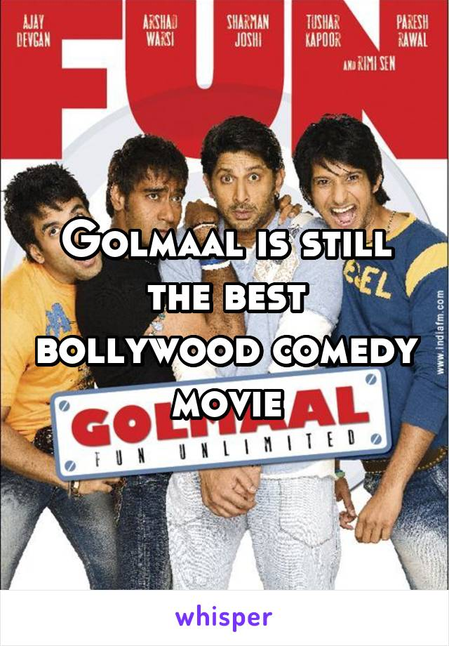 Golmaal is still the best bollywood comedy movie